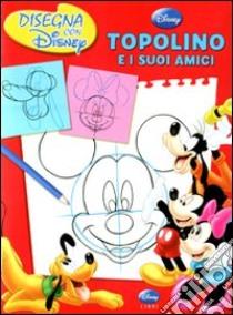 Topolino e i suoi amici. Disegna con Disney libro