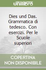 Dies und Das. Grammatica di tedesco. Con esercizi. Per le Scuole superiori libro di Weerning Marion, Mondello Mario