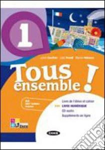 Tous ensemble! Livre de l'eleve-Cahier d'exercices. Livre numerique. Con CD Audio. Per la Scuola media libro di Gauthier Julien, Parodi Lidia, Vallacco Marina