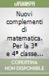 Nuovi complementi di matematica. Per la 3ª e 4ª classe degli Ist. tecnici industriali libro
