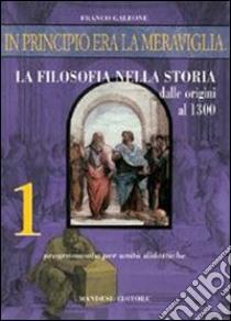 In principio era la meraviglia... La filosofia nella storia (1) libro di Galeone Franco
