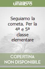Seguiamo la cometa. Per la 4ª e 5ª classe elementare libro di Ferraresso Sara, Bugiolacchi Claudia, Del Monte Antonella