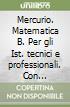 Mercurio. Matematica B. Per gli Ist. tecnici e professionali. Con espansione online libro