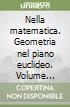 Nella matematica. Geometria nel piano euclideo. Volume unico. Per le Scuole superiori. Con espansione online libro