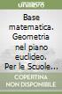 Base matematica. Geometria nel piano euclideo. Per le Scuole superiori. Con espansione online libro