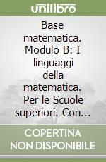 Base matematica. Modulo B: I linguaggi della matematica. Per le Scuole superiori libro di Dodero Nella - Manfredi Roberto - Baroncini Paolo