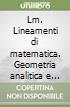Lm. Lineamenti di matematica. Geometria analitica e complementi di algebra. Materiali per il docente. Per le Scuole superiori libro