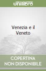 Venezia e il Veneto libro di Bertolazzi Alberto