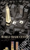World Trade Center. Un sfida per il futuro