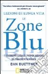 Lezioni di lunga vita. Le zone blu. I segreti delle popolazioni ultracentenarie libro