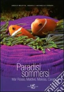 Paradisi sommersi. Mar Rosso, Maldive, Malesia, Caraibi libro di Mojetta Angelo - Ferrari Andrea - Ferrari Antonella