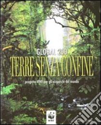 Global 200. Terre senza confine. Progetto WWF per gli ecoparchi del mondo libro