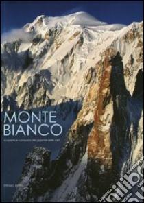Monte Bianco. Scoperta e conquista del gigante delle Alpi libro di Ardito Stefano