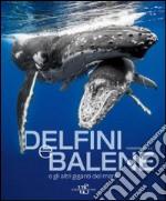 Delfini e balene e gli atri giganti del mare. Ediz. illustrata libro