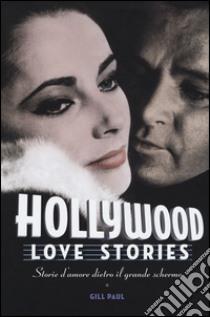Hollywood love stories. Storie d'amore dietro il grande schermo libro di Paul Gill