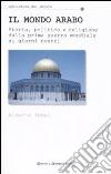 Il mondo arabo. Storia, politica e religione dalla prima guerra mondiale ai giorni nostri libro