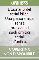 Dizionario del serial killer. Una panoramica senza precedenti sugli omicidi seriali dall'antica Roma ai giorni nostri libro di Newton Michael
