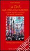 La Cina alla conquista del mondo. La società, la politica, l'economia e le relazioni internazionali libro