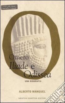 Omero. Iliade e Odissea. Una biografia libro di Manguel Alberto