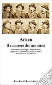 Il carattere dei nevrotici. Compendio di psicologia individuale e di psicoterapia libro di Adler Alfred