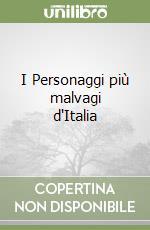 I Personaggi più malvagi d'Italia libro di Centini Massimo