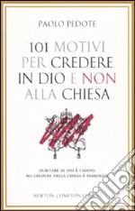 101 motivi per credere in Dio e non alla Chiesa libro di Pedote Paolo