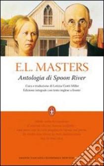 Antologia di Spoon River. Testo inglese a fronte. Ediz. integrale libro di Masters E. Lee