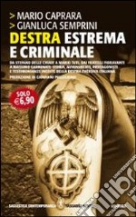 Destra estrema e criminale. Da Stefano delle Chiaie a Mario Tuti, dai fratelli Fioravanti a Massimo Carminati... libro di Caprara Mario - Semprini Gianluca