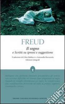 Il sogno e scritti su ipnosi e suggestione. Ediz. integrale libro di Freud Sigmund