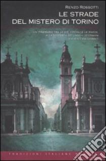 Le strade del mistero di Torino libro di Rossotti Renzo