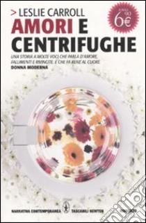 Amori e centrifughe libro di Carroll Leslie