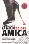 La mia peggiore amica libro di Forte Jemma