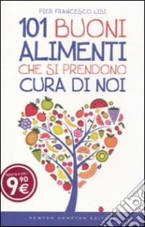 101 buoni alimenti che si prendono cura di noi libro di Lisi P. Francesco