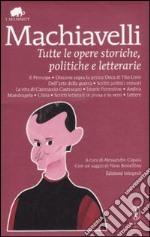 Tutte le opere storiche, politiche e letterarie. Ediz. integrale libro