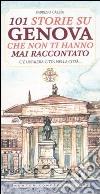 101 storie su Genova che non ti hanno mai raccontato libro