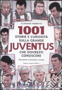 1001 storie e curiosità sulla grande Juventus che dovresti conoscere libro di Moretti Claudio