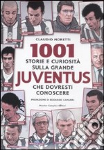 1001 storie e curiosit sulla grande Juventus che dovresti conoscere libro di Moretti Claudio