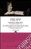 Morfologia della fiaba-Le radici storiche dei racconti di magia. Ediz. integrale libro