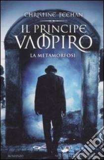 Il principe vampiro. La metamorfosi libro di Feehan Christine
