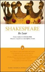Re Lear. Testo inglese a fronte. Ediz. integrale libro di Shakespeare William