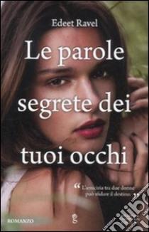 Le parole segrete dei tuoi occhi libro di Ravel Edeet