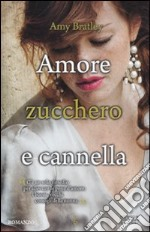 Amore, zucchero e cannella libro di Bratley Amy