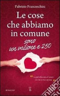 Le cose che abbiamo in comune sono un milione e 250 libro di Franceschini Fabrizio