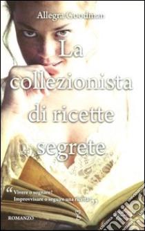 La collezionista di ricette segrete libro di Goodman Allegra