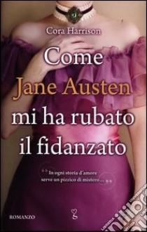 Come Jane Austen mi ha rubato il fidanzato libro di Harrison Cora