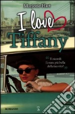 I love Tiffany libro di Hart Marjorie