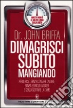 Dimagrisci subito mangiando libro di Briffa John