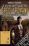 Le grandi battaglie tra Greci e Romani. Falange contro legione: da Eraclea a Pidna, tutti gli scontri tra opliti e legionari