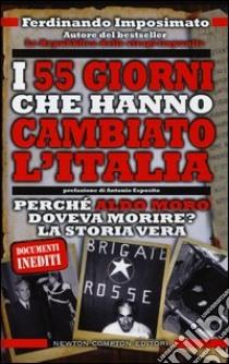I 55 giorni che hanno cambiato l'Italia. Perché Aldo Moro doveva morire? La storia vera libro di Imposimato Ferdinando