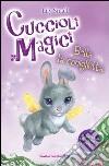 Bella la coniglietta. Cuccioli magici (2) libro